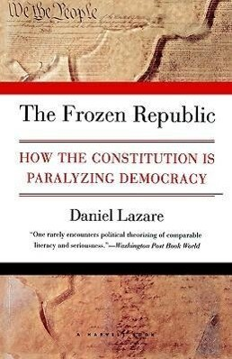 The Frozen Republic: How the Constitution Is Paralyzing Democracy als Taschenbuch