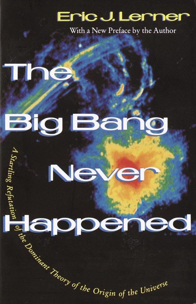 The Big Bang Never Happened: A Startling Refutation of the Dominant Theory of the Origin of the Universe als Taschenbuch