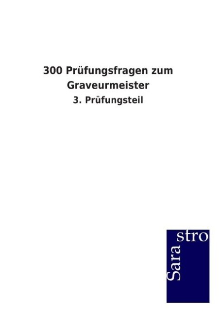 300 Prüfungsfragen zum Graveurmeister als Buch von Hrsg. Sarastro GmbH