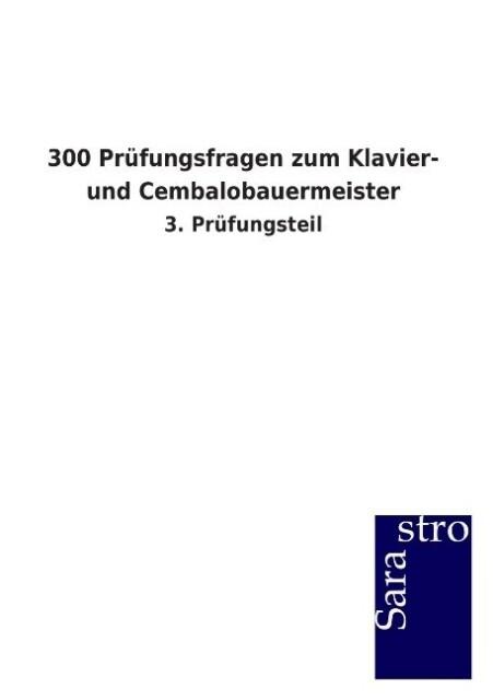 300 Prüfungsfragen zum Klavier- und Cembalobauermeister als Buch von Hrsg. Sarastro GmbH