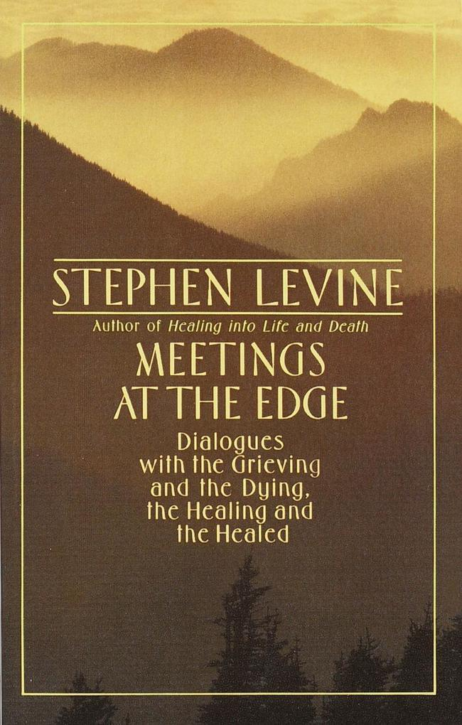 Meetings at the Edge: Dialogues with the Grieving and the Dying, the Healing and the Healed als Taschenbuch