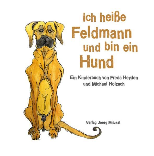 Ich heiße Feldmann und bin ein Hund als Buch von Freda Heyden, Michael Holzach