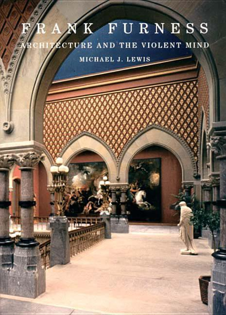 Frank Furness: Architecture and the Violent Mind als Buch