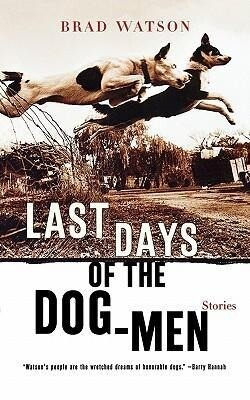 Last Days of the Dog-Men: Stories als Taschenbuch
