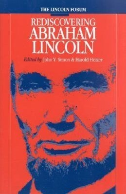 Lincoln Forum: Rediscovering Abraham Lincoln als Buch