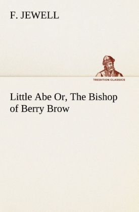 Little Abe Or, The Bishop of Berry Brow als Buch