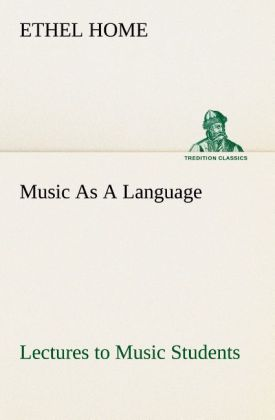 Music As A Language Lectures to Music Students als Buch