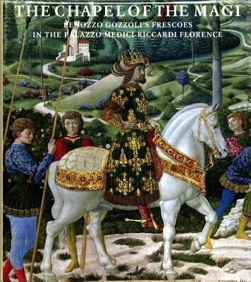 The Chapel of the Magi: The Frescoes of Benozzo Gozzoli als Buch