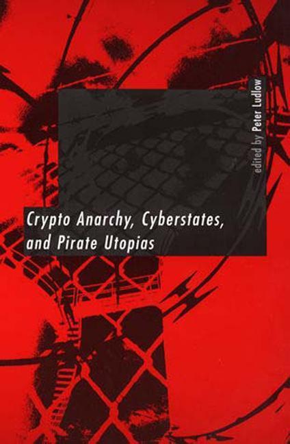 Crypto Anarchy, Cyberstates, and Pirate Utopias als Taschenbuch