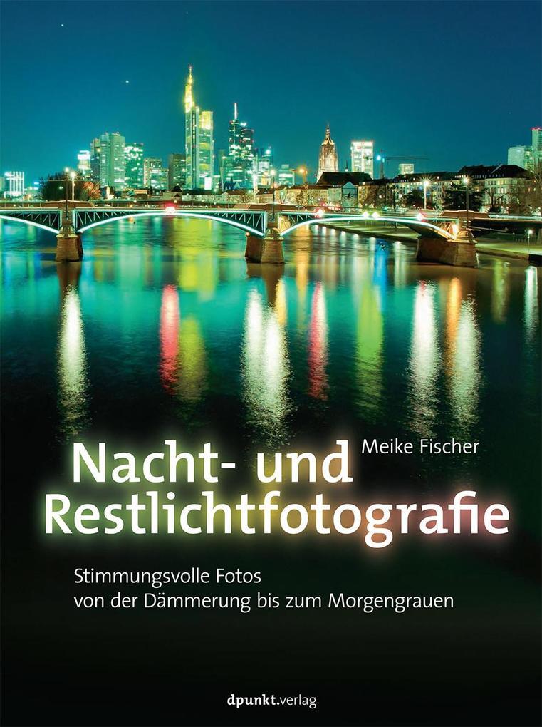 Nacht- und Restlichtfotografie als Buch von Meike Fischer
