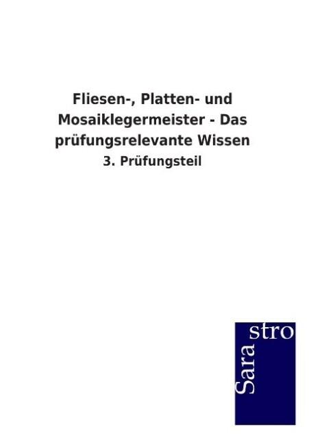 Fliesen-, Platten- und Mosaiklegermeister - Das prüfungsrelevante Wissen als Buch von Hrsg. Sarastro GmbH