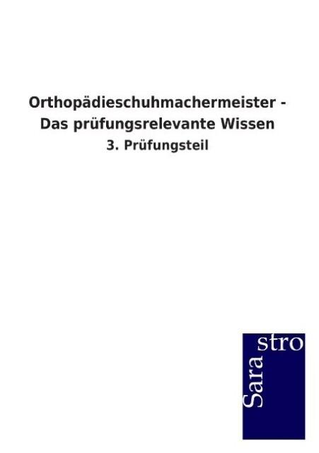 Orthopädieschuhmachermeister - Das prüfungsrelevante Wissen als Buch von Hrsg. Sarastro GmbH
