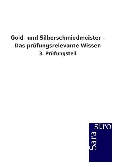 Gold- und Silberschmiedmeister - Das prüfungsrelevante Wissen als Buch von Hrsg. Sarastro GmbH
