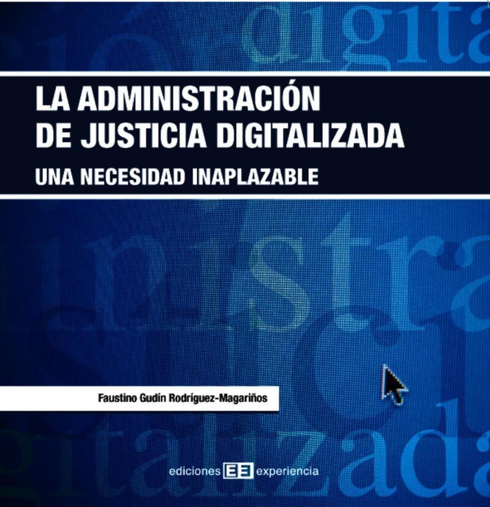 La administración de la justicia digitalizada als eBook von Faustino Gudín Rodríguez-Magariños - Ediciones Experiencia