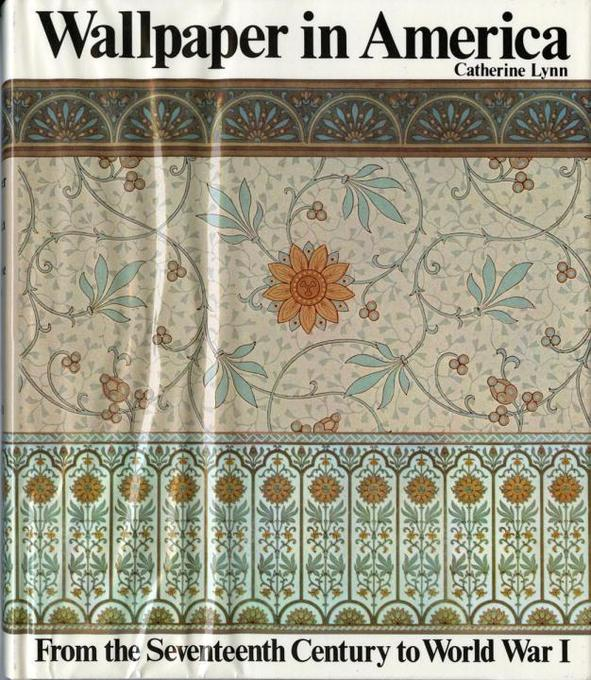 Wallpaper in America: From the Seventeenth Century to World War I from the Seventeenth Century to World War I als Buch