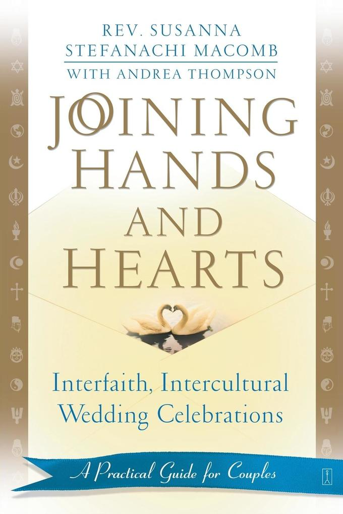 Joining Hands and Hearts: Interfaith, Intercultural Wedding Celebrations: A Practical Guide for Couples als Taschenbuch