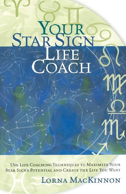 Your Star Sign Life Coach: Use Life Coaching Techniques to Maximize Your Star Sign's Potential and Create the Life You Want als Taschenbuch