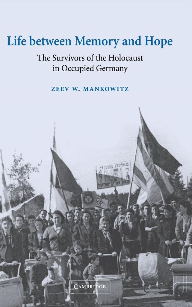 Life Between Memory and Hope: The Survivors of the Holocaust in Occupied Germany als Buch