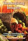 Thanksgiving Delights Cookbook: A Collection of Thanksgiving Receipes