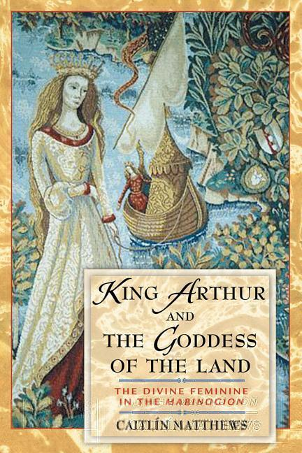 """King Arthur and the Goddess of the Land: The Divine Feminine in the """"Mabinogion"""" als Taschenbuch"""