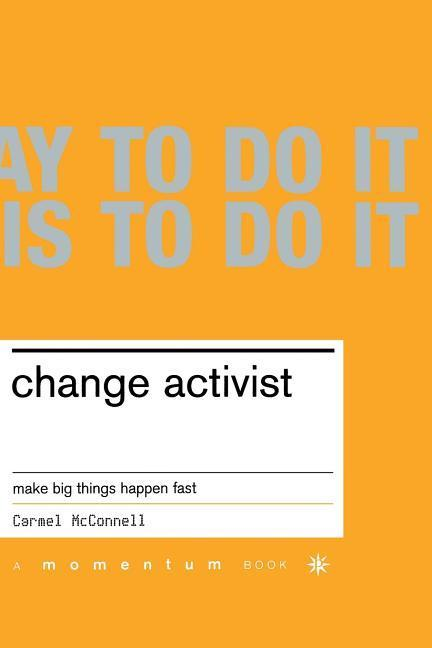 Change Activist: Make Big Things Happen Fast als Taschenbuch