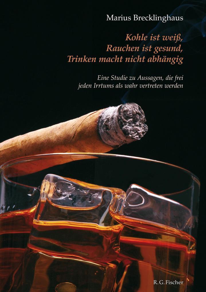 Kohle ist weiß. Rauchen ist gesund. Trinken macht nicht abhängig. als eBook