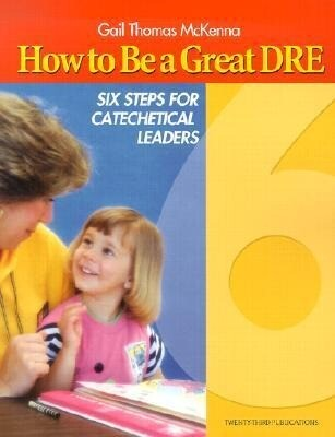 How to Be a Great Dre: Six Steps for Catechetical Leaders als Taschenbuch