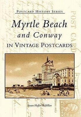 Myrtle Beach and Conway in Vintage Postcards als Buch