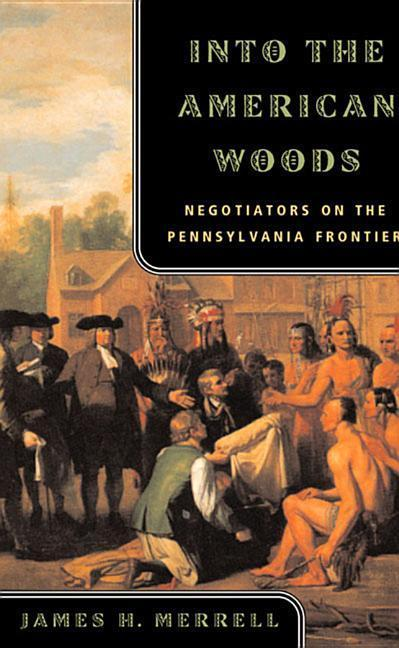 Into the American Woods: Negotiators on the Pennsylvania Frontier als Taschenbuch