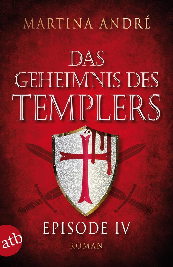 Das Geheimnis des Templers - Episode IV als eBook