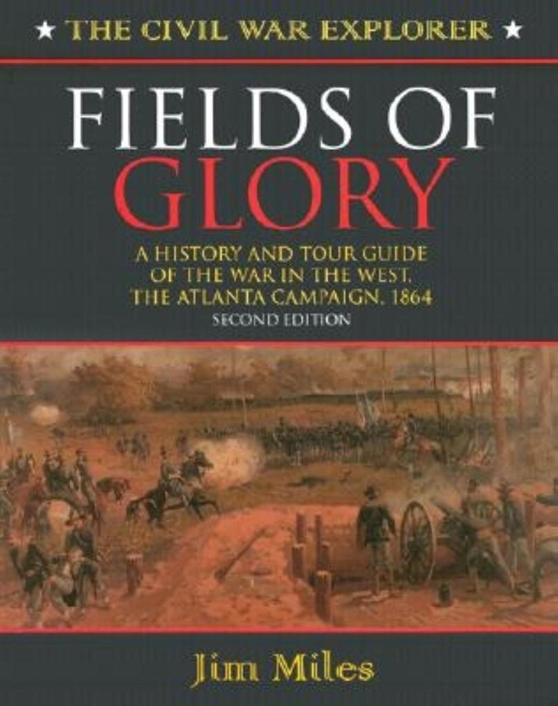Fields of Glory: A History and Tour Guide of the War in the West, the Atlanta Campaign, 1864 Second Edition als Taschenbuch