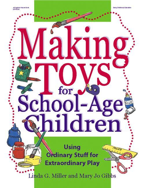 Making Toys for School-Age Children: Using Ordinary Stuff for Extraordinary Play als Taschenbuch