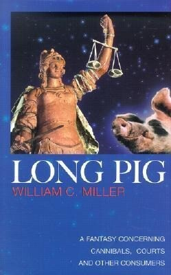 Long Pig: A Fantasy Concerning Cannibals, Courts and Other Consumers als Buch