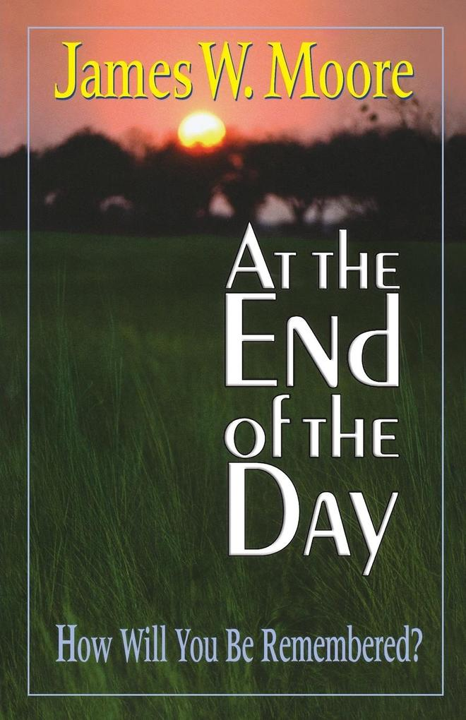 At the End of the Day: How Will You Be Remembered? als Taschenbuch