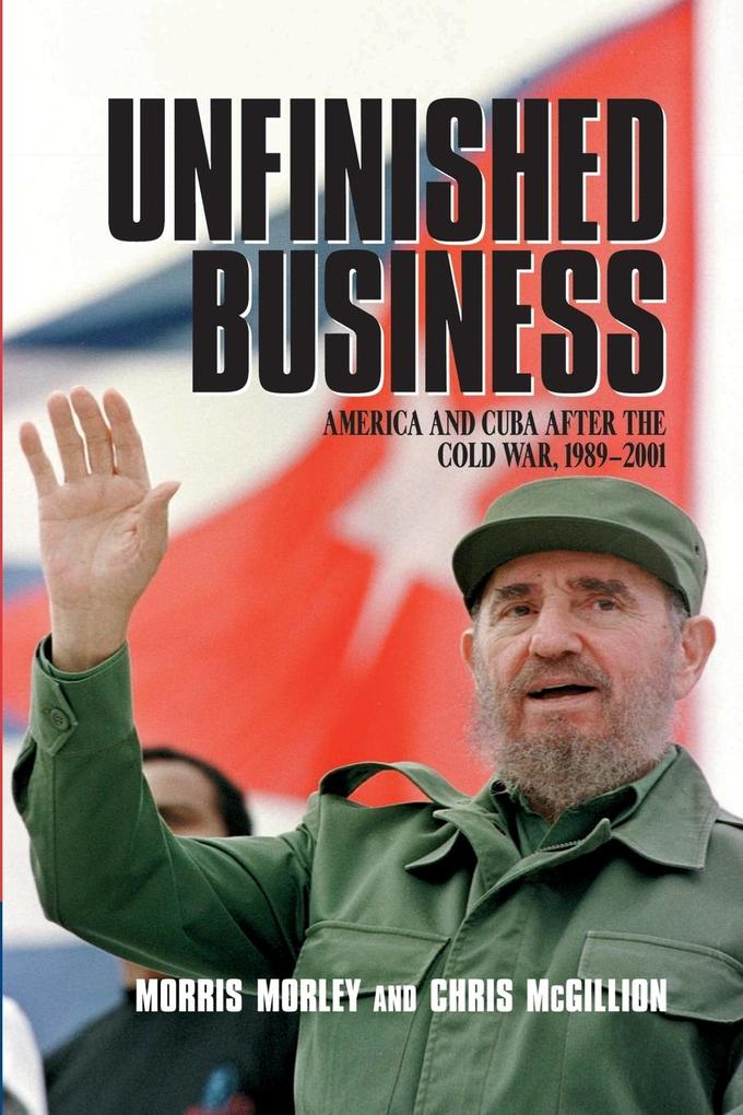 Unfinished Business: America and Cuba After the Cold War, 1989 2001 als Buch