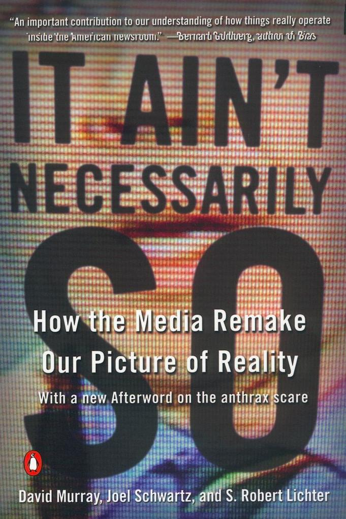 It Ain't Necessarily So: How the Media Remake Our Picture of Reality als Taschenbuch