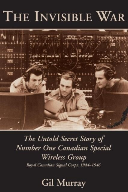 The Invisible War: The Untold Secret Story of Number One Canadian Special Wireless Group als Taschenbuch