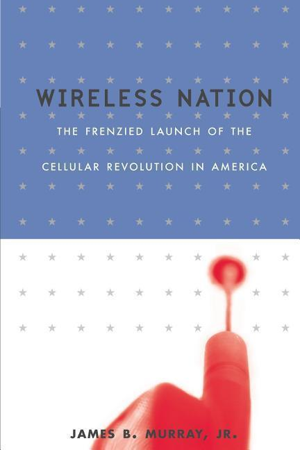 Wireless Nation: The Frenzied Launch of the Cellular Revolution als Taschenbuch