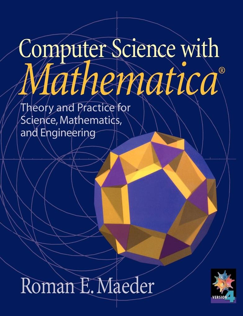 Computer Science with Mathematica (R): Theory and Practice for Science, Mathematics, and Engineering als Taschenbuch