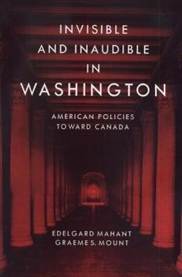 Invisible and Inaudible in Washington: American Policies Toward Canada als Taschenbuch
