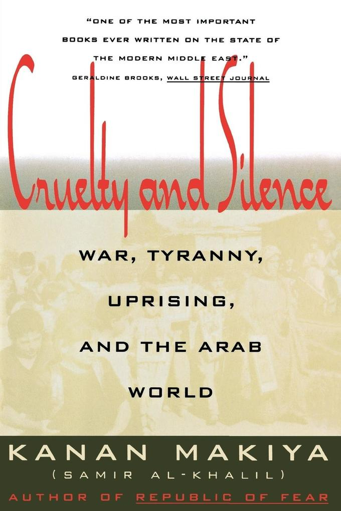 Cruelty and Silence: War, Tyranny, Uprising, and the Arab World als Taschenbuch