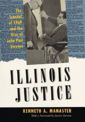 Illinois Justice: The Scandal of 1969 and the Rise of John Paul Stevens als Buch
