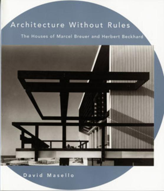 Architecture Without Rules: The Houses of Marcel Breuer and Herbert Beckhard als Buch