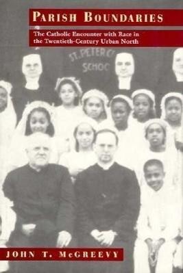 Parish Boundaries: The Catholic Encounter with Race in the Twentieth-Century Urban North als Buch