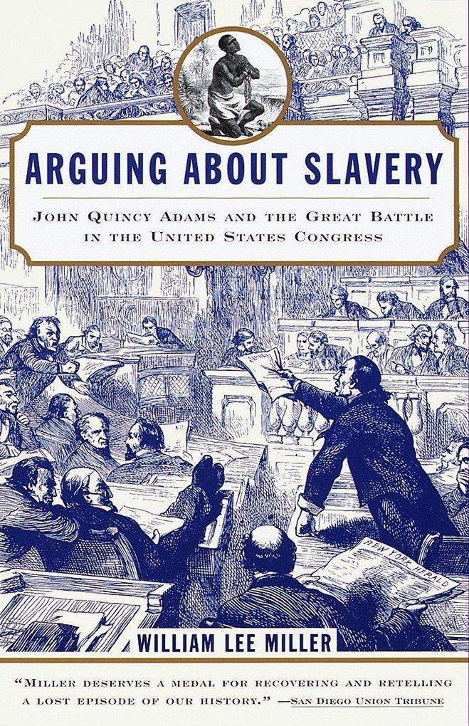 Arguing about Slavery: John Quincy Adams and the Great Battle in the United States Congress als Taschenbuch