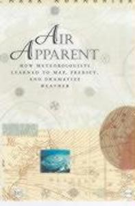 Air Apparent: How Meteorologists Learned to Map, Predict, and Dramatize Weather als Taschenbuch