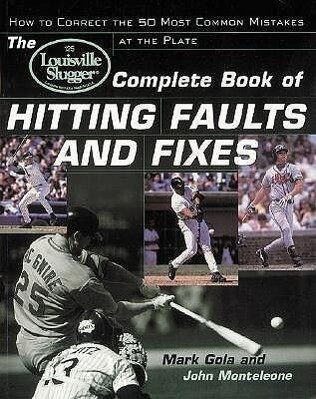 The Louisville Slugger(r) Complete Book of Hitting Faults and Fixes: How to Detect and Correct the 50 Most Common Mistakes at the Plate als Taschenbuch