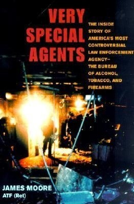 Very Special Agents: The Inside Story of America's Most Controversial Law Enforcement Agency-The Bureau of Alcohol, Tobacco, and Firearms als Taschenbuch