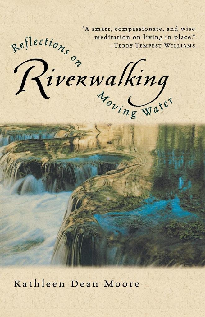 Riverwalking: Reflections on Moving Water als Taschenbuch