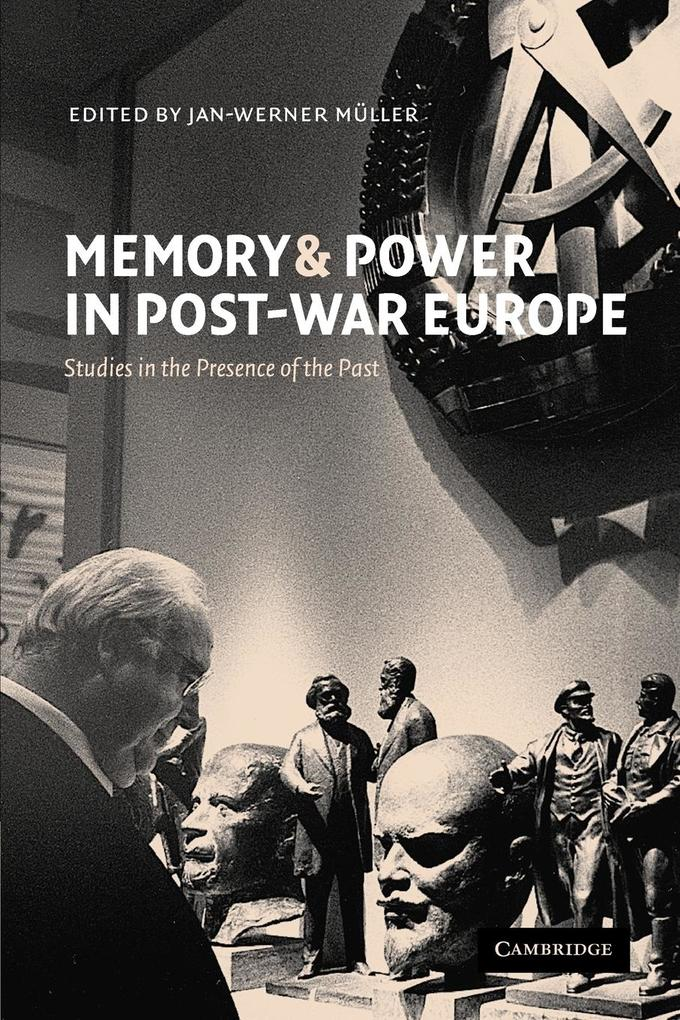 Memory and Power in Post-War Europe: Studies in the Presence of the Past als Buch